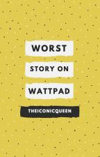 Worst Story on Wattpad by theiconicqueen