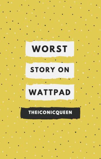 Worst Story on Wattpad