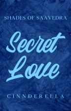 Secret Love (Saavedra Boys Series #1)  by cinnderella
