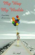 My Way, My Worlds by slvr_angel
