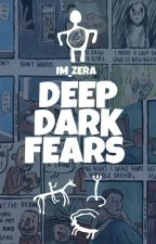 Deep Dark Fears by Im_zera