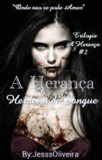 A Herdeira: Herança de Sangue  by JesssOliveira