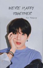 """✔WE ARE HAPPY """"TOGETHER"""" [2.Kitap] (KİM TAEHYUNG) by ftmnur97"""