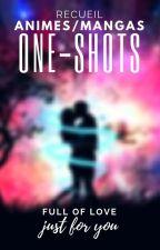 Anime One-Shots [One-Shots FR] by yvetfs