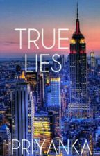 True Lies #Wattys2016 by PriyankaSanathara
