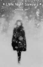 • Late Night Sorrows • by LezBon3_Gurl