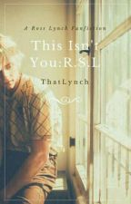 This Isn't You: R.S.L [#Wattys2016] by ThatLynch