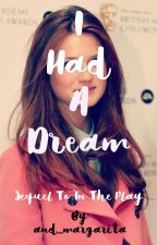 I Had A Dream - Sequel To 'In The Play' by and_margarita