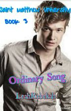 Ordinary Song (Saint Matthew University Book 3)COMPLETED by leahrebekah