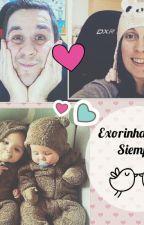 ~Exorinha~  Desde siempre  by Exorinha_31