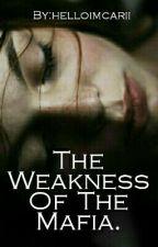 The Weakness Of The Mafia. [PAUSADA TEMPORALMENTE] by helloimcarii