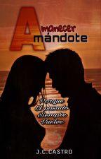 AMANECER AMANDOTE #PNovel by J_C_Castro