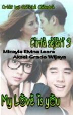 "MY LOVE IS YOU (Cinta Sejati 3) ""Belum REVISI"" by Queisha_Calandra"