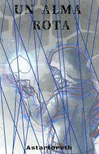 Un alma rota [AU's de Undertale X Reader] by Astartoreth