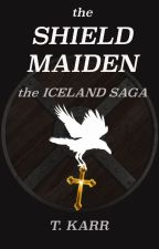 The Shield Maiden:  The Iceland Saga by tkarr2016