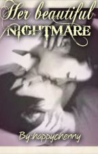 Her Beautiful Nightmare [COMPLETED] by happychenny