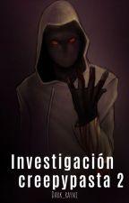 Investigacion creepypasta 2 by dark_rayni