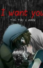 I want you ~ Ticci Toby x reader smut by retrodxlan