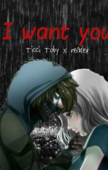 I want you ~ Ticci Toby x reader smut