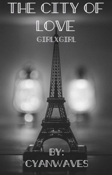 The City of Love (GirlxGirl)