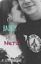 O BadBoy e a Nerd- livro 1 (Concluída) by Srta_Pandicornio