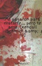 Me pagaron para matarte... pero te amo. [Kendall Schmidt & tú] by IsaHeurich