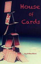 House Of Cards {HIATUS} by SrtBadGirl1227
