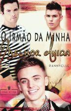 O Irmão da Minha Melhor Amiga (Romance Gay) by RannyelleMarinho