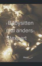 «Babysitten mal anders» Stexpert (Pausiert) by Maddi__13