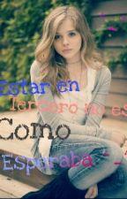 ESTAR EN TERCERO NO ES COMO ESPERABA  by Gisel_14