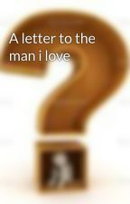A letter to the man i love by Sharpayerin