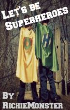 Let's Be Superheroes [Boy x Boy] by RichieMonster