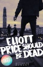 Eliott Price Should be Dead (#Wattys2017) by augtwy