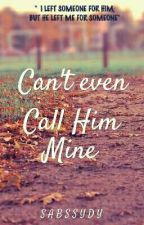 Can't Even Call Him Mine by Sabssydy