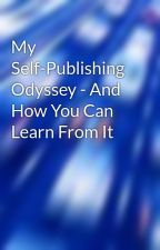My Self-Publishing Odyssey - And How You Can Learn From It by lightninrod