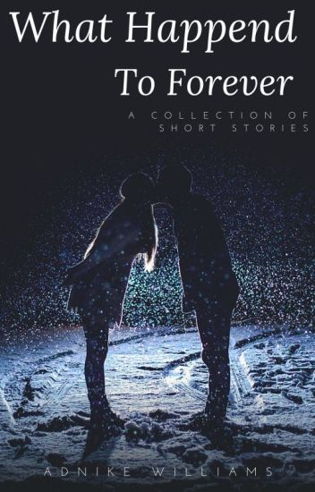 What Happened To Forever - Adnike - Wattpad