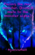 Facing The Real Monster (book 2 To Mates To The Monster Alpha) by ericarhett