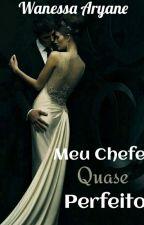 Meu Chefe  Quase Perfeito by NessahLouka