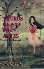 Taurus meant for Aries by CutieLiLangel