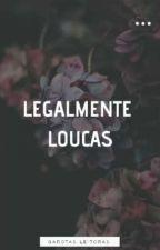 Legalmente Loucas by Garotas-Leitoras