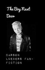 The Boy Next Door ~{Carson Lueders Fan Fiction}~  by eelder326