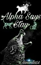 Alpha Says Stay  by danivalla54