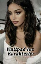 Wattpad Kız Karakterler by marstangecenvenus