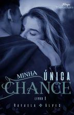 Minha única chance - Sendo postado... by Rafaela-Alves