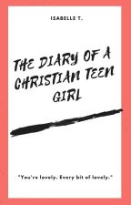 The Diary Of A Christian Teen Girl by itsisabellet