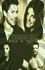 O Verdadeiro Amor nunca Se Esquece(Terminada) by Levyrroni_com_br