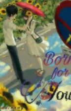 Born For You||#Wattys2016 by Jacieray