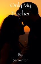 Only My Teacher by 3amwriter