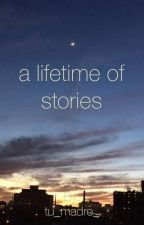 a lifetime of stories by tu_madre_