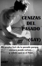 Cenizas del pasado (Gay) -En edición- by Anny0Bookie